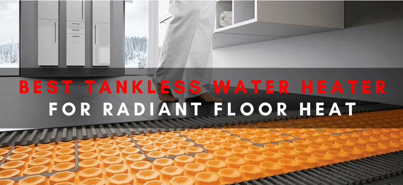 Best Tankless Water Heater For Radiant Floor Heat Top 3 For 2020